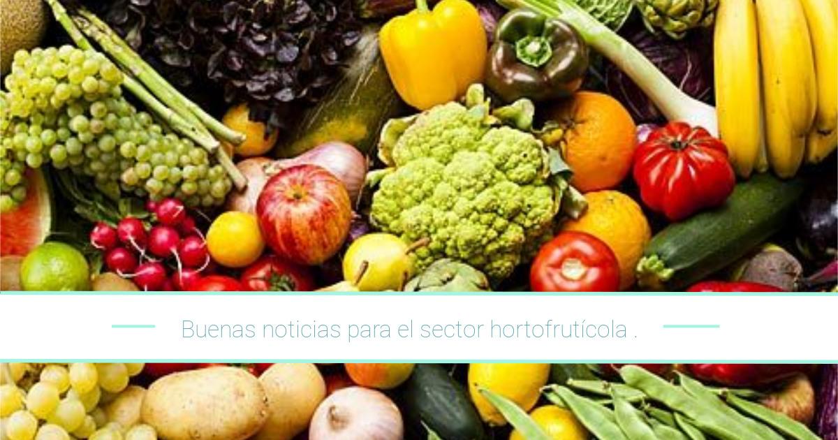 Buenas noticias para el sector hortofrutícola
