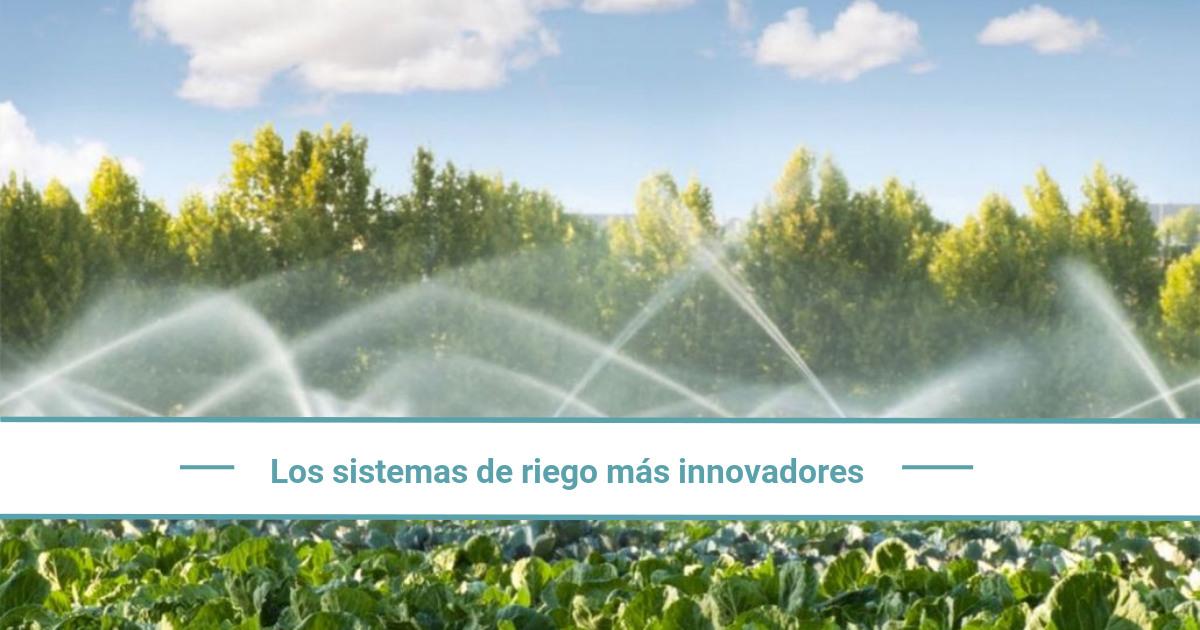 Los sistemas de riego más innovadores